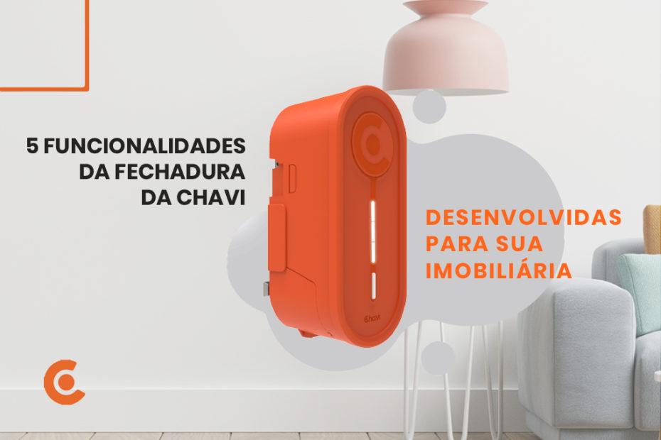 5 funcionalidades da fechadura da Chavi que foram desenvolvidas para sua imobiliária